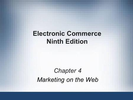 Electronic Commerce Ninth Edition Chapter 4 Marketing on the Web.