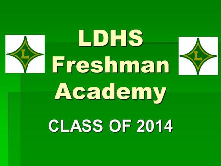 LDHS Freshman Academy CLASS OF 2014. Why the Buzz? In other words, why is everyone so concerned about 9th graders?  The average failure rate among high.