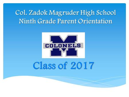 Col. Zadok Magruder High School Ninth Grade Parent Orientation Class of 2017.