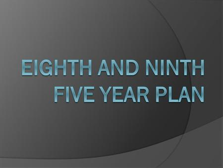 EIGHTH FIVE YEAR PLAN(1992-97 )  The planning commission formulated the document detailing the ' Objectives, thrust and macro dimensions' of the Eighth.
