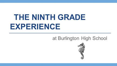 THE NINTH GRADE EXPERIENCE at Burlington High School.