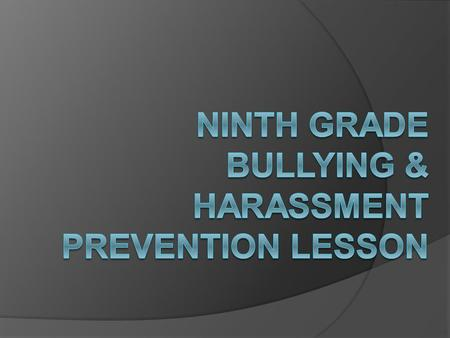 Agenda  Bullying True or False?  Types of Bullying  Sexual Harassment  What you can do  The Bystander.