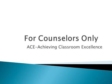 ACE-Achieving Classroom Excellence.  2005: Achieving Classroom Excellence Act (SB 982) ◦ Established the ACE Task Force and guiding principles  2006: