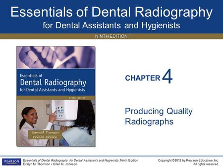 Essentials of Dental Radiography for Dental Assistants and Hygienists CHAPTER Copyright ©2012 by Pearson Education, Inc. All rights reserved. Essentials.