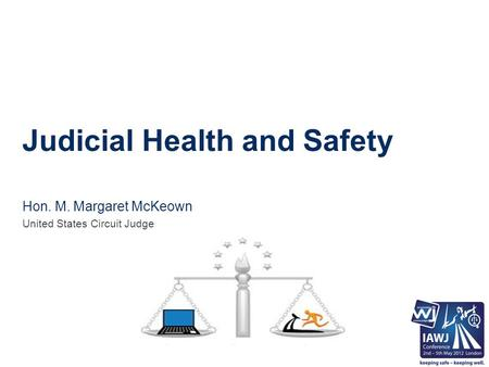 Judicial Health and Safety Hon. M. Margaret McKeown United States Circuit Judge.