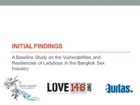 Initial Findings A Baseline Study on the Vulnerabilities and Resiliencies of Ladyboys in the Bangkok Sex Industry.