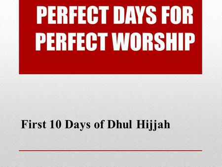 PERFECT DAYS FOR PERFECT WORSHIP First 10 Days of Dhul Hijjah.