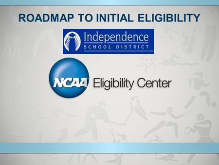 ROADMAP TO INITIAL ELIGIBILITY. NCAAPresentation Title Company Name Month ##, Year page 2 NCAA Eligibility Center Responsibilities The NCAA Eligibility.