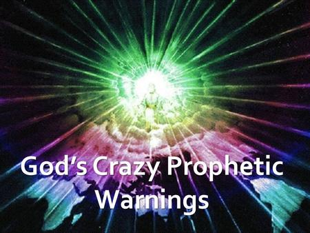 God's Crazy Prophetic Warnings. Harbinger: One that indicates or foreshadows what is to come… Isaiah 9:10 – The bricks have fallen, but.