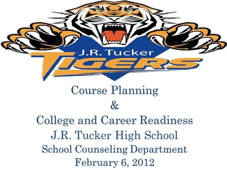 Course Planning & College and Career Readiness J.R. Tucker High School School Counseling Department February 6, 2012.