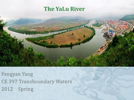 The YaLu River. Introduction of Yalu River ③It runs through a wet temperate zone; receives average annual precipitation of 900 mm; The temperature range.