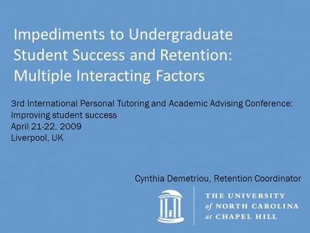 Impediments to Undergraduate Student Success and Retention: Multiple Interacting Factors Cynthia Demetriou, Retention Coordinator 3rd International Personal.