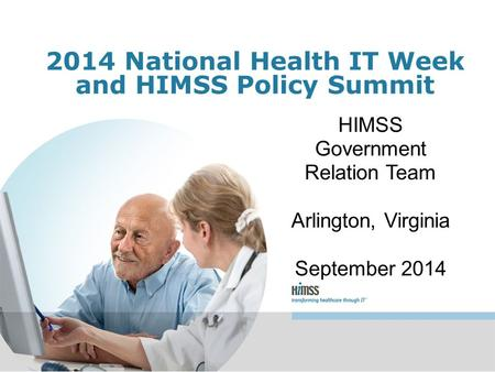 2014 National Health IT Week and HIMSS Policy Summit HIMSS Government Relation Team Arlington, Virginia September 2014.
