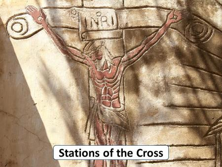 Stations of the Cross. Opening prayer God our Father, I stand before you in this place and I ask you to touch my heart with a ray of your Light. Help.