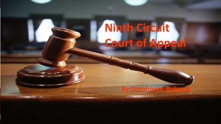 Ninth Circuit Court of Appeal By:Stephanie Roberts.