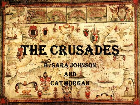 The Crusades B y Sara Johnson and Cat Morgan. Introduction to the Crusades The Muslims had control of Jerusalem, Nazareth, and Bethlehem before the First.