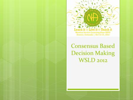 Consensus Based Decision Making WSLD 2012. What is CBDM?  CBDM stands for Consensus-Based-Decision- Making  Consensus may be defined as an acceptable.