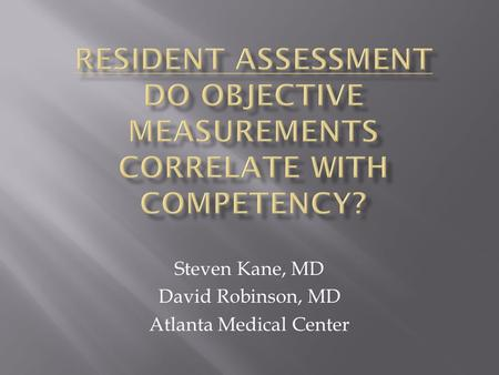 Steven Kane, MD David Robinson, MD Atlanta Medical Center.