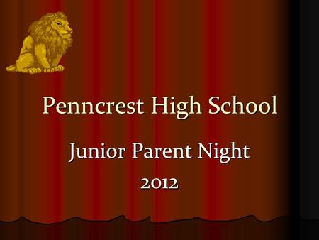 Penncrest High School Junior Parent Night 2012. Junior Year Calendar PSAT / NMSQT October 17, 2012 PSAT / NMSQT October 17, 2012 Initiate college search: