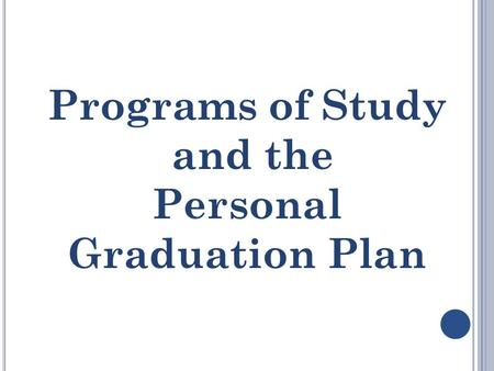 Programs of Study and the Personal Graduation Plan.