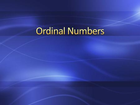 Ordinal numbers can also be called place value numbers. In English, an example is first, second, third. The ordinal numbers come before the noun and must.