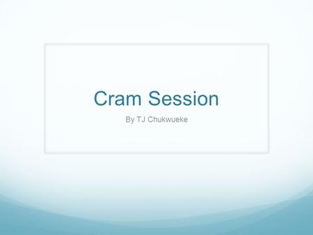 Cram Session By TJ Chukwueke.