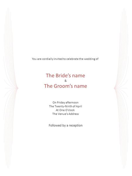 You are cordially invited to celebrate the wedding of The Bride's name & The Groom's name On Friday afternoon The Twenty-Ninth of April At One O'clock.