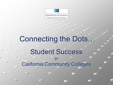 Connecting the Dots… Student Success in California Community Colleges.