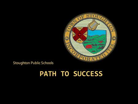 PATH TO SUCCESS Stoughton Public Schools. Stoughton joins an elite group of high performing school districts by achieving a majority (4 of 7) Level 1.