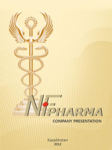 COMPANY PRESENTATION Kazakhstan 2012. Kazakhstan 2012  We NF Pharma is a pharma division of Reliable Group Kazakhstan established in the year 2002. Reliable.