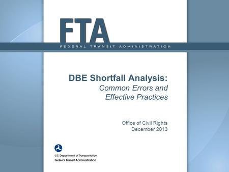 DBE Shortfall Analysis: Common Errors and Effective Practices Office of Civil Rights December 2013.