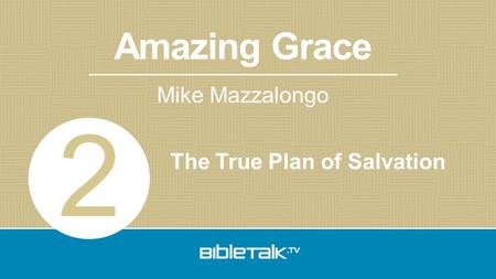 Amazing Grace Mike Mazzalongo The True Plan of Salvation 2.