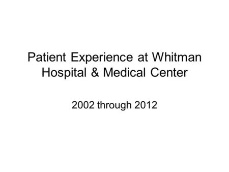 Patient Experience at Whitman Hospital & Medical Center 2002 through 2012.
