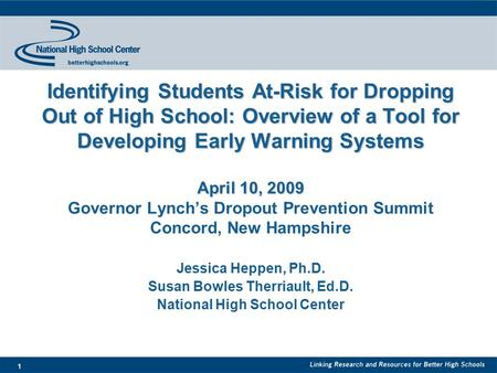 1 Identifying Students At-Risk for Dropping Out of High School: Overview of a Tool for Developing Early Warning Systems April 10, 2009 Identifying Students.