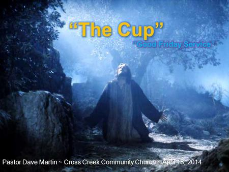 """The Cup"" ""Good Friday Service"""