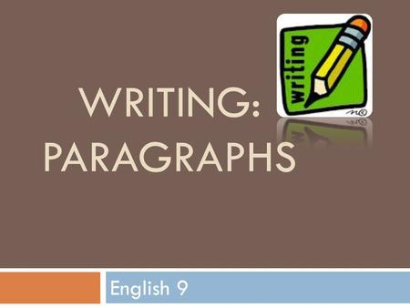 Writing: Paragraphs English 9.