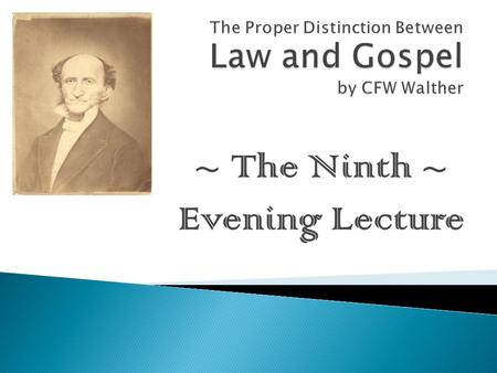 ~ The Ninth ~ Evening Lecture.  Without a proper understanding of the distinction between Law and Gospel, the Bible is a ___________ book.  Between.