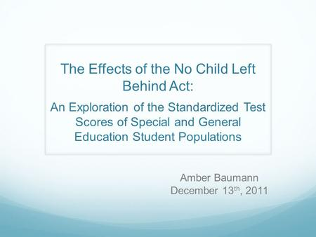 The Effects of the No Child Left Behind Act: An Exploration of the Standardized Test Scores of Special and General Education Student Populations Amber.