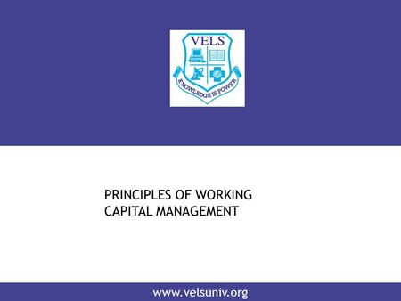 Www.velsuniv.org PRINCIPLES OF WORKING CAPITAL MANAGEMENT.
