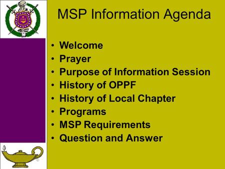 © MSP Information Agenda Welcome Prayer Purpose of Information Session History of OPPF History of Local Chapter Programs MSP Requirements Question and.