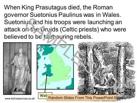 Www.ks1resources.co.uk When King Prasutagus died, the Roman governor Suetonius Paulinus was in Wales. Suetonius and his troops were launching an attack.