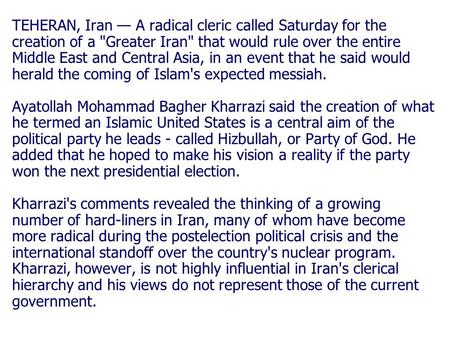 TEHERAN, Iran — A radical cleric called Saturday for the creation of a Greater Iran that would rule over the entire Middle East and Central Asia, in.