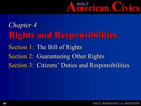 A merican C ivicsHOLT HOLT, RINEHART AND WINSTON1 Chapter 4 Rights and Responsibilities Section 1:The Bill of Rights Section 2:Guaranteeing Other Rights.