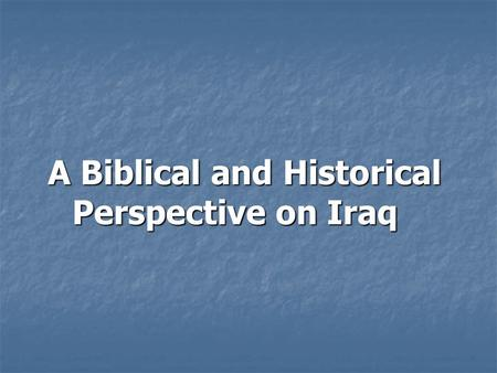 A Biblical and Historical Perspective on Iraq. Map of Iraq (in the present time)
