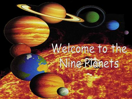 Welcome to the Nine Planets.