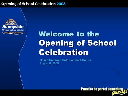 Opening of School Celebration 2008 Welcome to the Opening of School Celebration Desert Diamond Entertainment Center August 6, 2008.