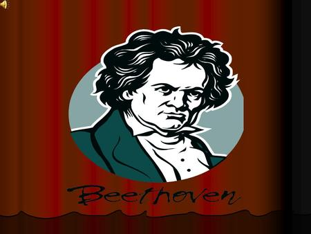 We 'll name him Beethoven Beethoven was born in Germany Dec 16 th 1770.