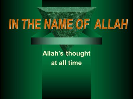 Allah's thought at all time When Starting to do something BISMILLAHI RRAHMANI RRAHIM.