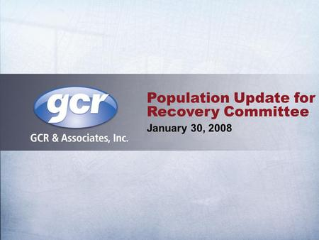 Population Update for Recovery Committee January 30, 2008.