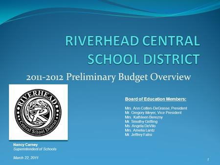 2011-2012 Preliminary Budget Overview Board of Education Members: Mrs. Ann Cotten-DeGrasse, President Mr. Gregory Meyer, Vice President Mrs. Kathleen Berezny.